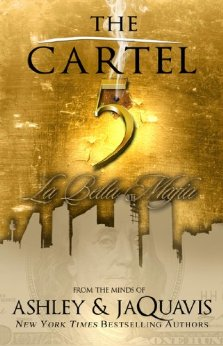 The Cartel 5: La Bella Mafia (Urban Books) by Ashley & Jaquavis Coming Oct 29, 2013